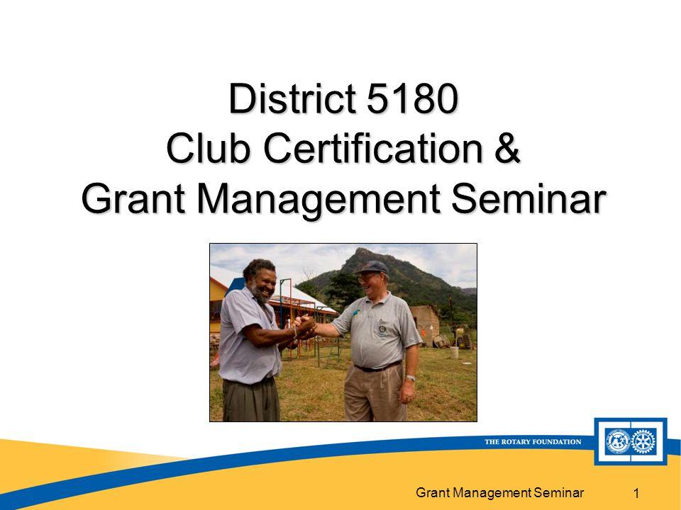 Grant Management Seminar 1 District 5180 Club Certification & Grant Management Seminar