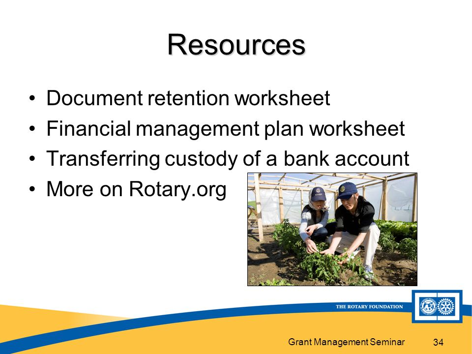 Grant Management Seminar 34 Resources Document retention worksheet Financial management plan worksheet Transferring custody of a bank account More on