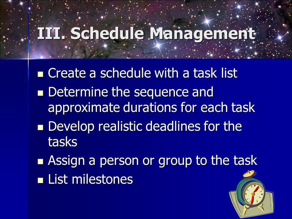 III. Schedule Management Create a schedule with a task list Create a schedule with a task list Determine the sequence and approximate durations for ea