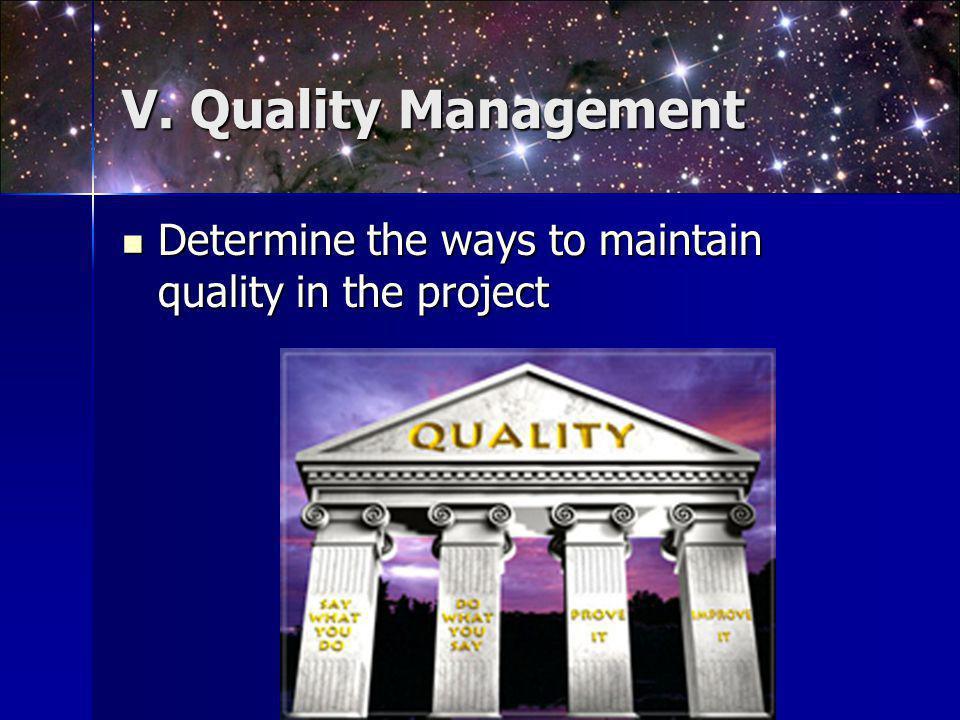 V. Quality Management Determine the ways to maintain quality in the project Determine the ways to maintain quality in the project