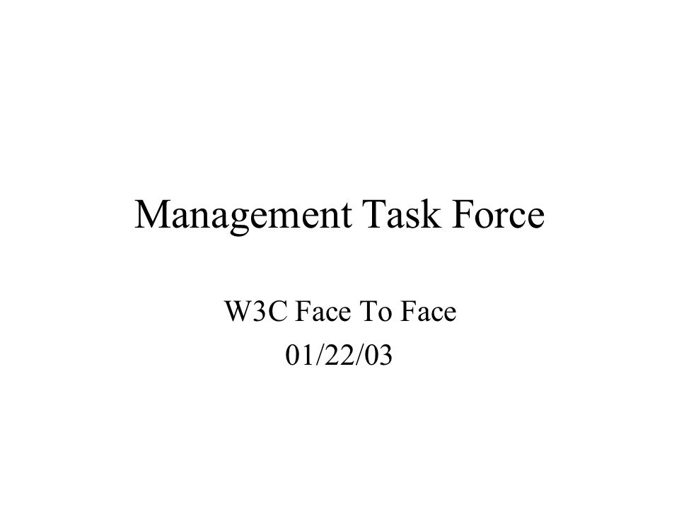 Management Task Force W3C Face To Face 01/22/03