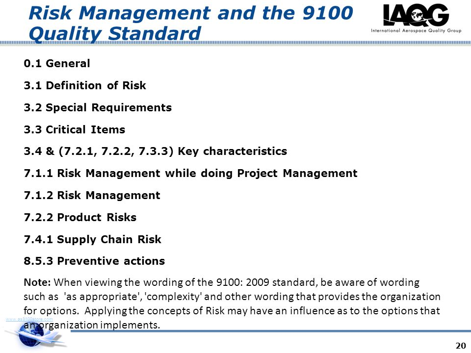 www.as9100store.com Risk Management and the 9100 Quality Standard 0.1 General 3.1 Definition of Risk 3.2 Special Requirements 3.3 Critical Items 3.4 &