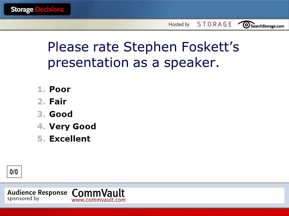 0/0 Please rate Stephen Fosketts presentation as a speaker.