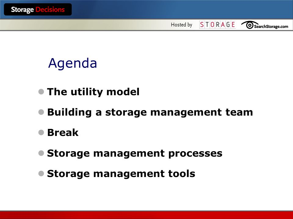 Agenda The utility model Building a storage management team Break Storage management processes Storage management tools