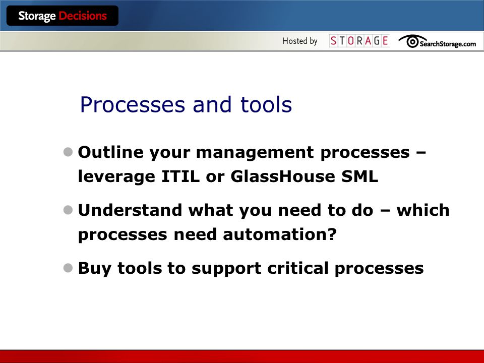 Processes and tools Outline your management processes – leverage ITIL or GlassHouse SML Understand what you need to do – which processes need automation.