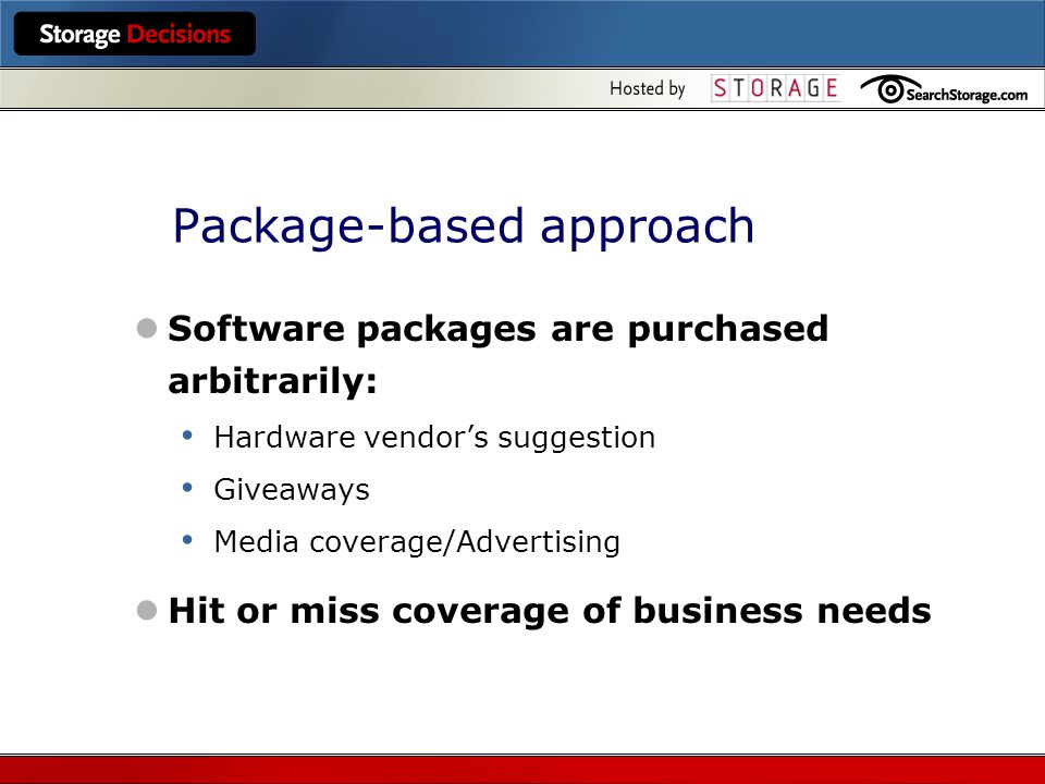 Package-based approach Software packages are purchased arbitrarily: Hardware vendors suggestion Giveaways Media coverage/Advertising Hit or miss coverage of business needs