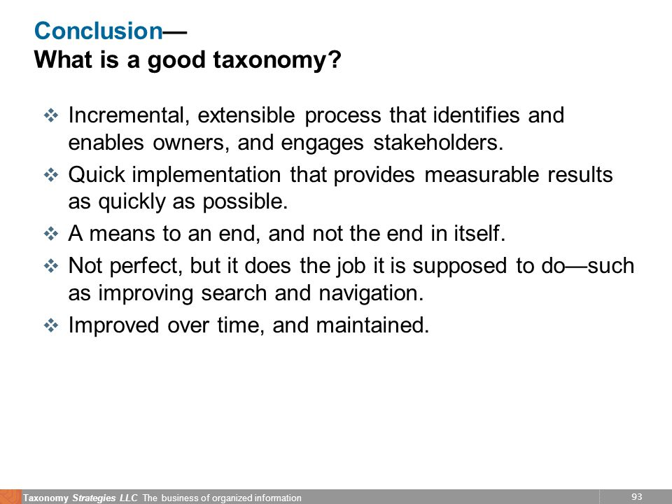 93 Taxonomy Strategies LLC The business of organized information Conclusion What is a good taxonomy.