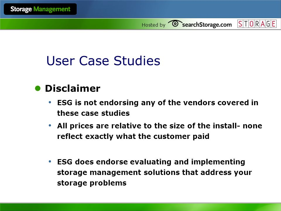 Hosted by User Case Studies Disclaimer ESG is not endorsing any of the vendors covered in these case studies All prices are relative to the size of th