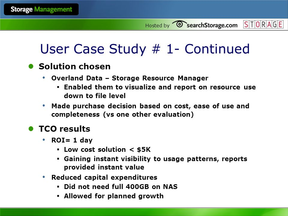 Hosted by User Case Study # 1- Continued Solution chosen Overland Data – Storage Resource Manager Enabled them to visualize and report on resource use