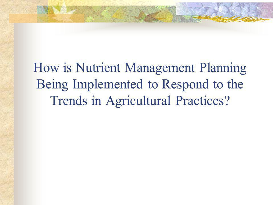 How is Nutrient Management Planning Being Implemented to Respond to the Trends in Agricultural Practices?