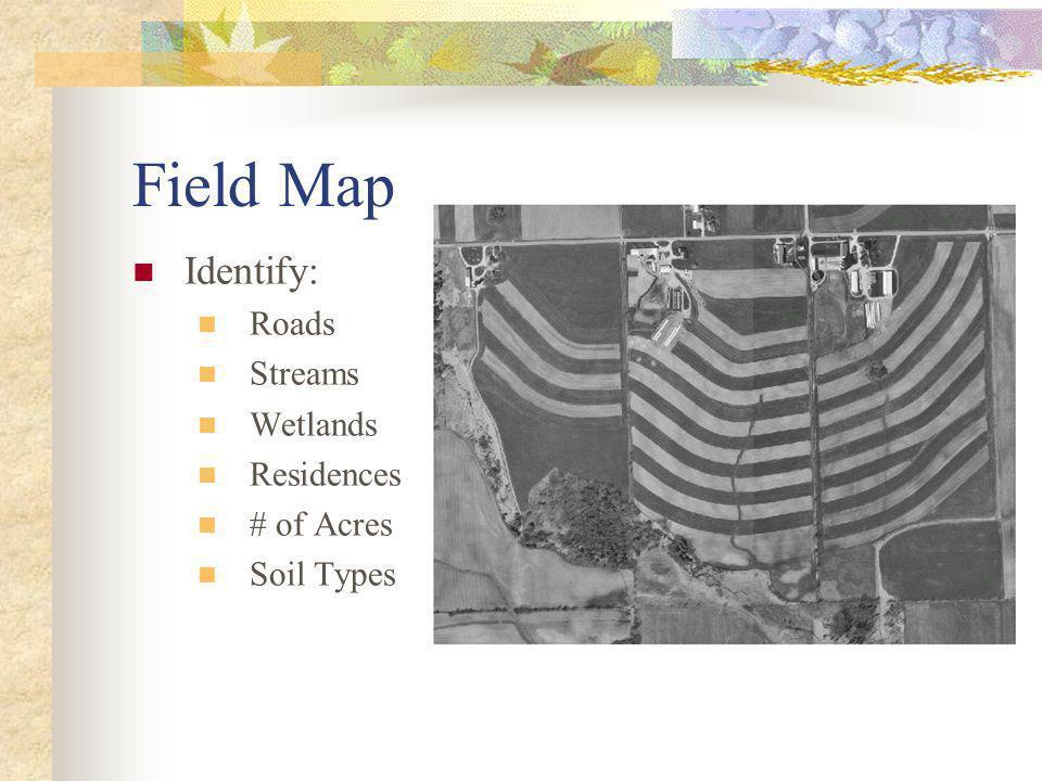 Field Map Identify: Roads Streams Wetlands Residences # of Acres Soil Types