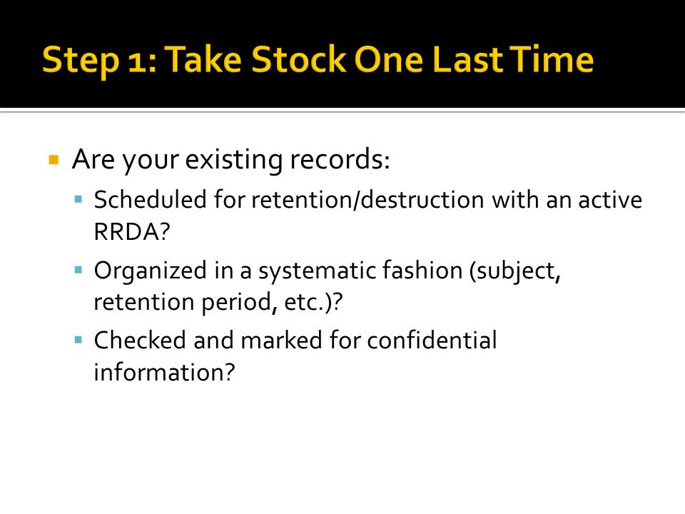 Are your existing records: Scheduled for retention/destruction with an active RRDA.