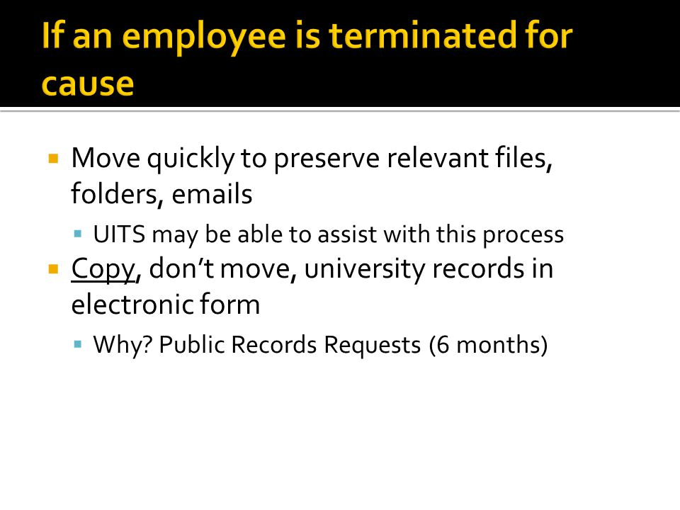 Move quickly to preserve relevant files, folders, emails UITS may be able to assist with this process Copy, dont move, university records in electronic form Why.