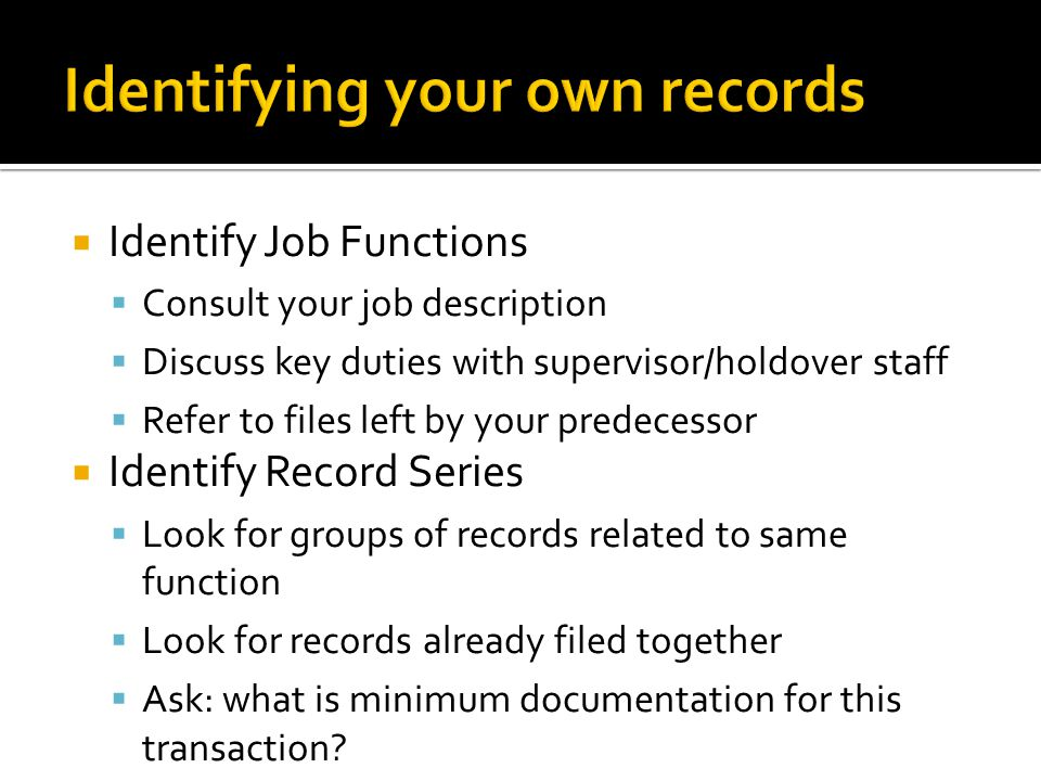 Records Management will work with you to create appropriate retention/disposition Records Survey and Series Description Worksheet Be aware of legal requirements for retention.