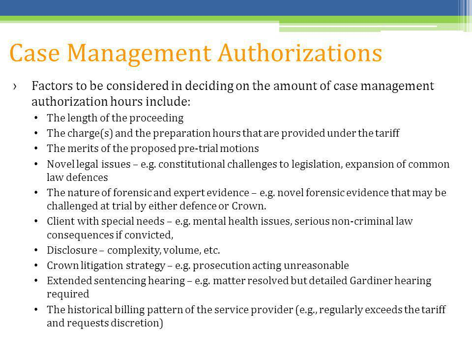 Case Management Authorizations Factors to be considered in deciding on the amount of case management authorization hours include: The length of the pr