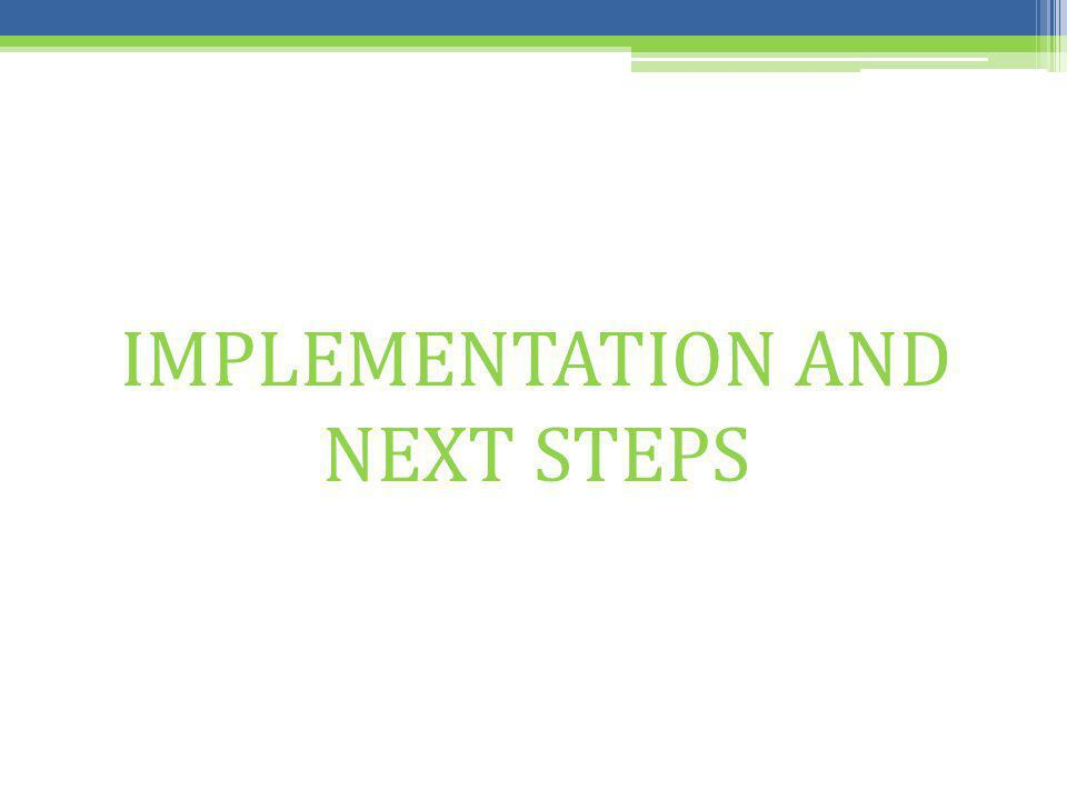 IMPLEMENTATION AND NEXT STEPS