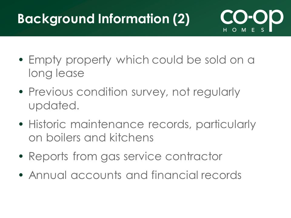 Background Information (2) Empty property which could be sold on a long lease Previous condition survey, not regularly updated.