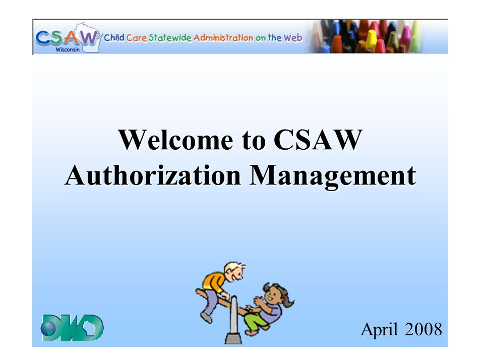 Welcome to CSAW Authorization Management April 2008