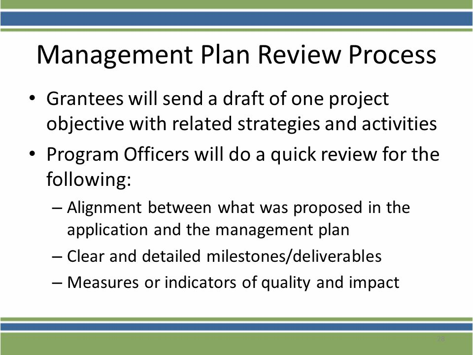 Management Plan Review Process Grantees will send a draft of one project objective with related strategies and activities Program Officers will do a q