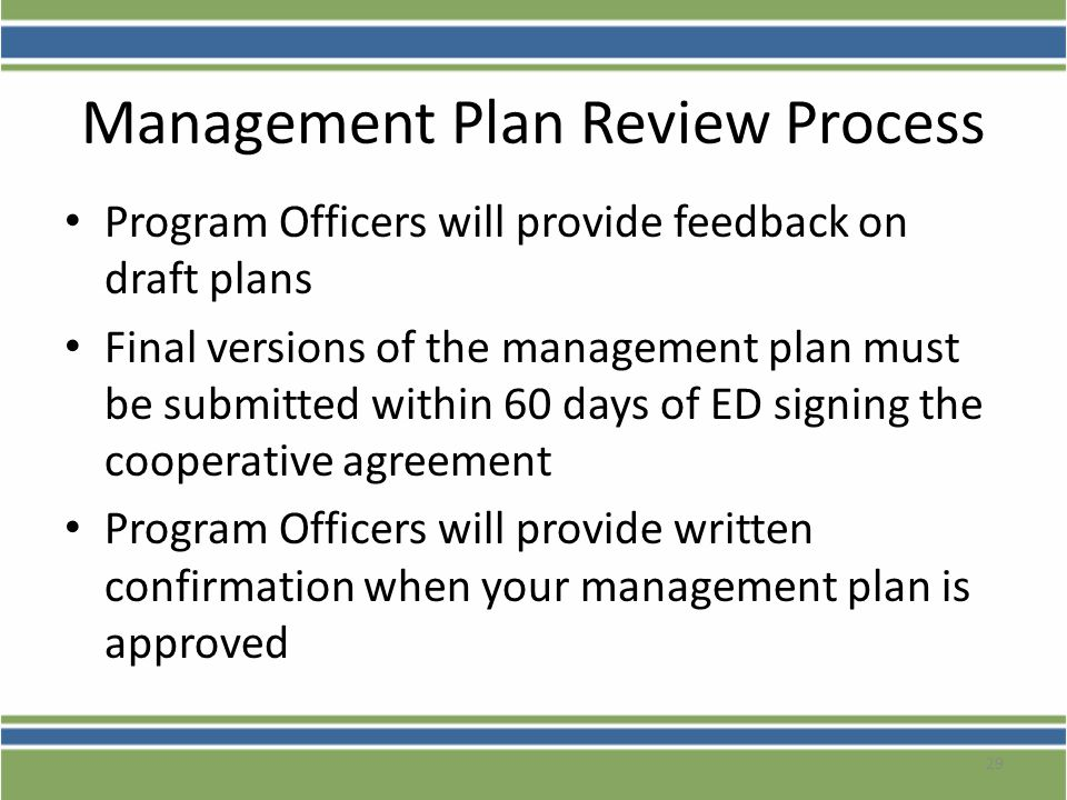 Management Plan Review Process Program Officers will provide feedback on draft plans Final versions of the management plan must be submitted within 60