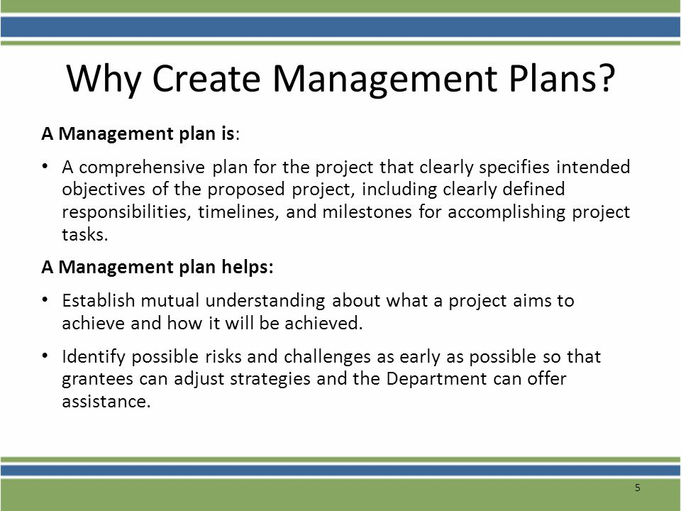 Why Create Management Plans? A Management plan is: A comprehensive plan for the project that clearly specifies intended objectives of the proposed pro