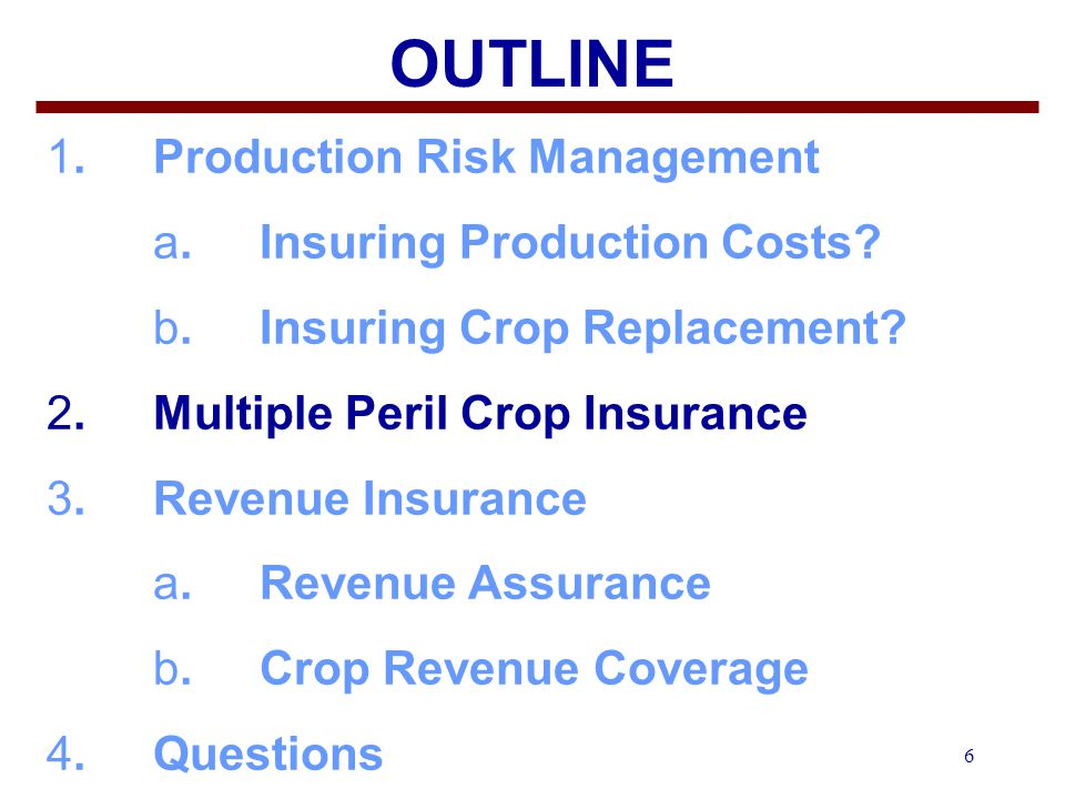 6 OUTLINE 1.Production Risk Management a. Insuring Production Costs.