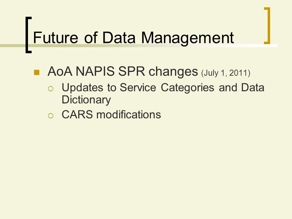 Future of Data Management AoA NAPIS SPR changes (July 1, 2011) Updates to Service Categories and Data Dictionary CARS modifications