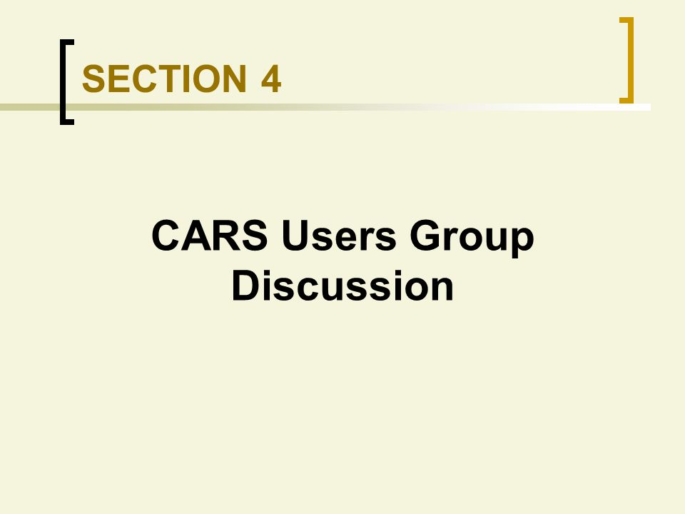SECTION 4 CARS Users Group Discussion