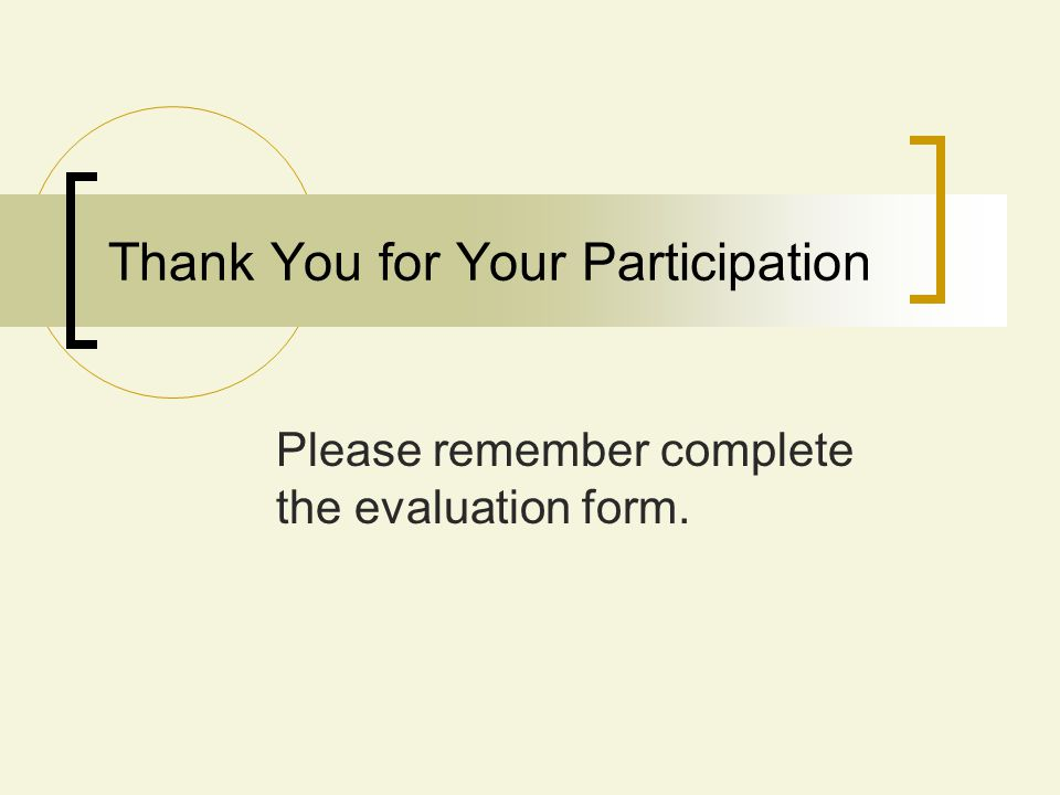 Please remember complete the evaluation form. Thank You for Your Participation