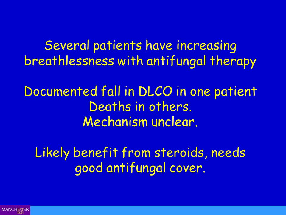 Several patients have increasing breathlessness with antifungal therapy Documented fall in DLCO in one patient Deaths in others. Mechanism unclear. Li