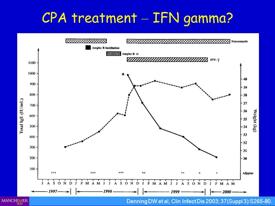 CPA treatment – IFN gamma? Denning DW et al, Clin Infect Dis 2003; 37(Suppl 3):S265-80.