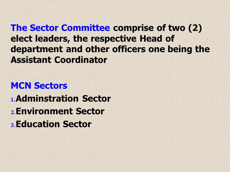The Sector Committee comprise of two (2) elect leaders, the respective Head of department and other officers one being the Assistant Coordinator MCN Sectors 1.