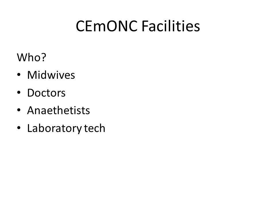 CEmONC Facilities Who Midwives Doctors Anaethetists Laboratory tech