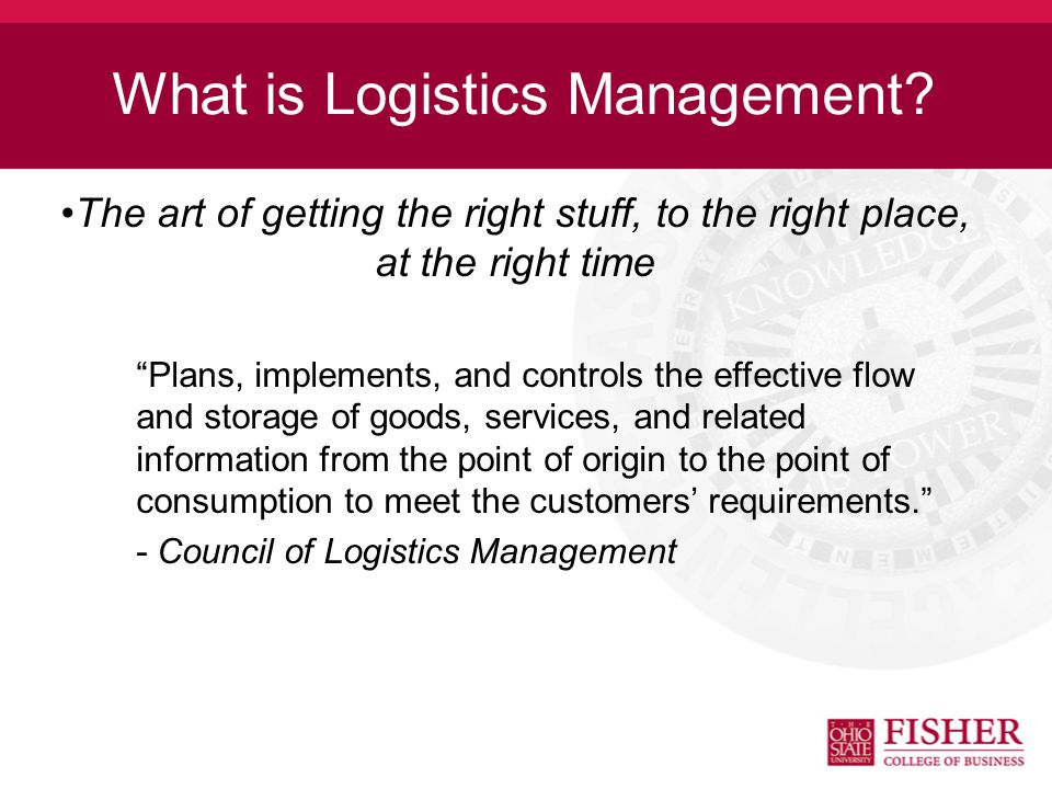Overview What is Logistics Management.