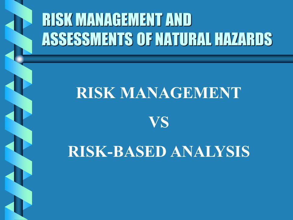 RISK MANAGEMENT AND ASSESSMENTS OF NATURAL HAZARDS RISK MANAGEMENT VS RISK-BASED ANALYSIS