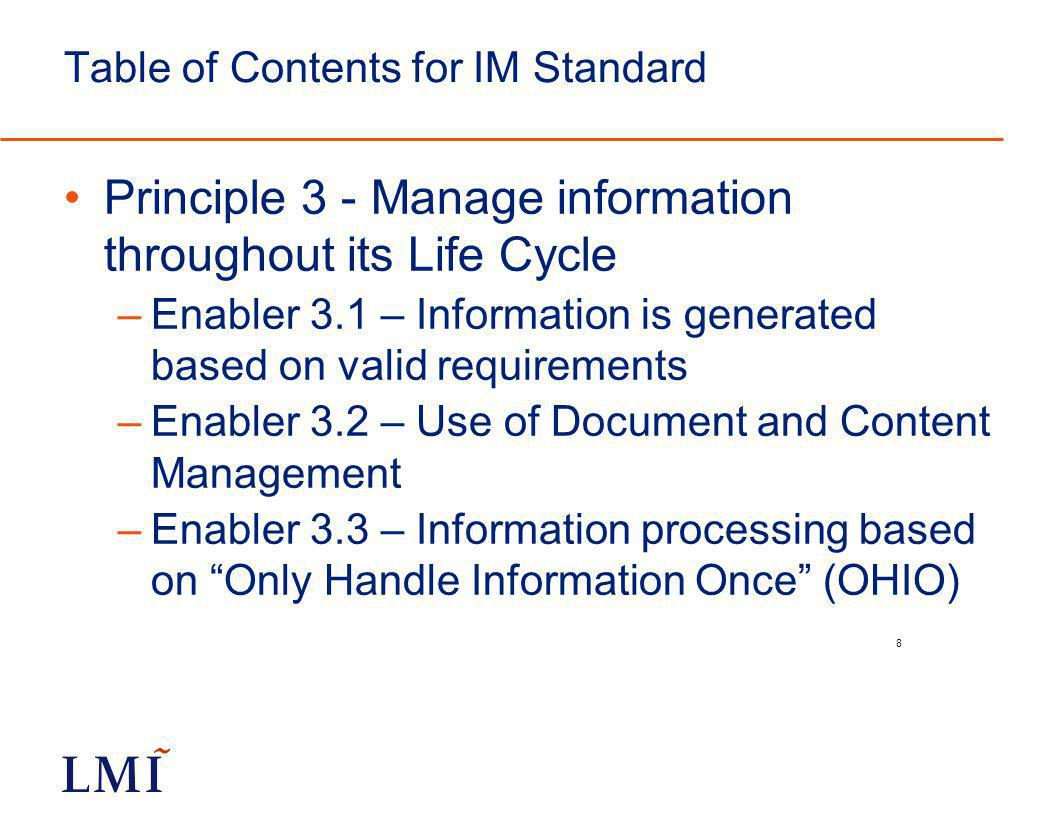 9 Principle 3, continued –Enabler 3.4 – Design information for retrieval and reuse Sub-Enabler 3.4.1 – Metadata Sub-Enabler 3.4.2 – Information interoperability Sub-Enabler 3.4.3 – Semantically meaningful AND Relevant Sub-Enabler 3.4.4 – Bill Of Information Management Sub-Enabler 3.4.5 - address Information obsolescence –3.4.5.1 - Information loss –3.4.5.2 - information not current