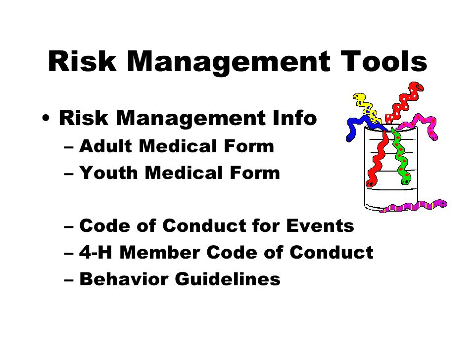 Risk Management Tools Risk Management Info –Adult Medical Form –Youth Medical Form –Code of Conduct for Events –4-H Member Code of Conduct –Behavior Guidelines