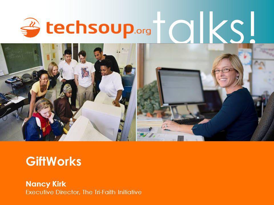 talks! GiftWorks Nancy Kirk Executive Director, The Tri-Faith Initiative