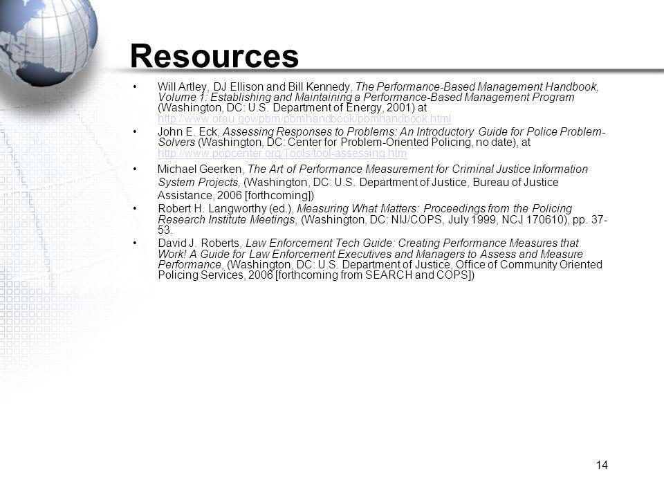 14 Resources Will Artley, DJ Ellison and Bill Kennedy, The Performance-Based Management Handbook, Volume 1: Establishing and Maintaining a Performance-Based Management Program (Washington, DC: U.S.