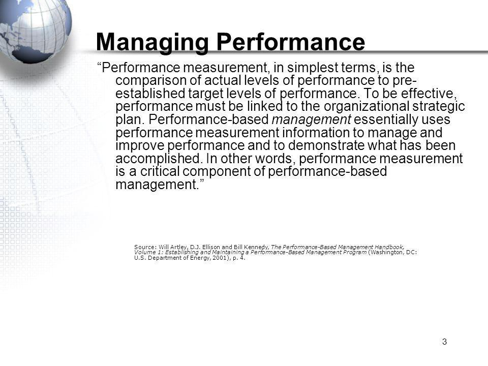 3 Managing Performance Performance measurement, in simplest terms, is the comparison of actual levels of performance to pre- established target levels of performance.