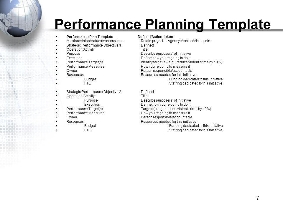 7 Performance Planning Template Performance Plan Template Defined/Action taken Mission/Vision/Values/AssumptionsRelate project to Agency Mission/Vision, etc.