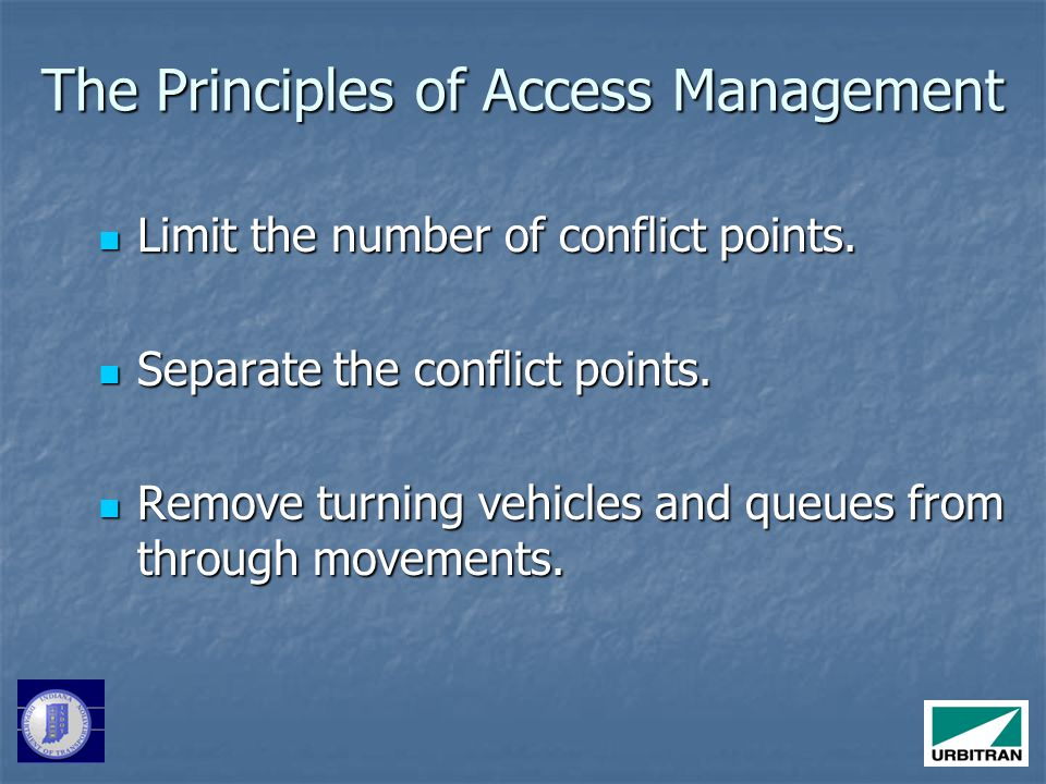 INDOT Access Management Guide Role of Access Management Role of Access Management Access Management Principles Access Management Principles Access Management Techniques Access Management Techniques Steps for Access Management Plans Steps for Access Management Plans INDOT/Local Government Process INDOT/Local Government Process Model Local Government Access Management Ordnances Model Local Government Access Management Ordnances http://www.in.gov/dot/div/planning/iams/index.html Intended for use in conjunction with existing documents: TRB Access Management Manual (2003) INDOT Driveway Permit Manual