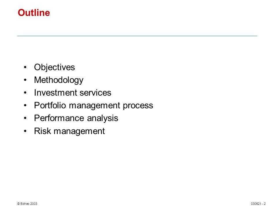 © Edhec 2003030521 - 2 Objectives Methodology Investment services Portfolio management process Performance analysis Risk management Outline