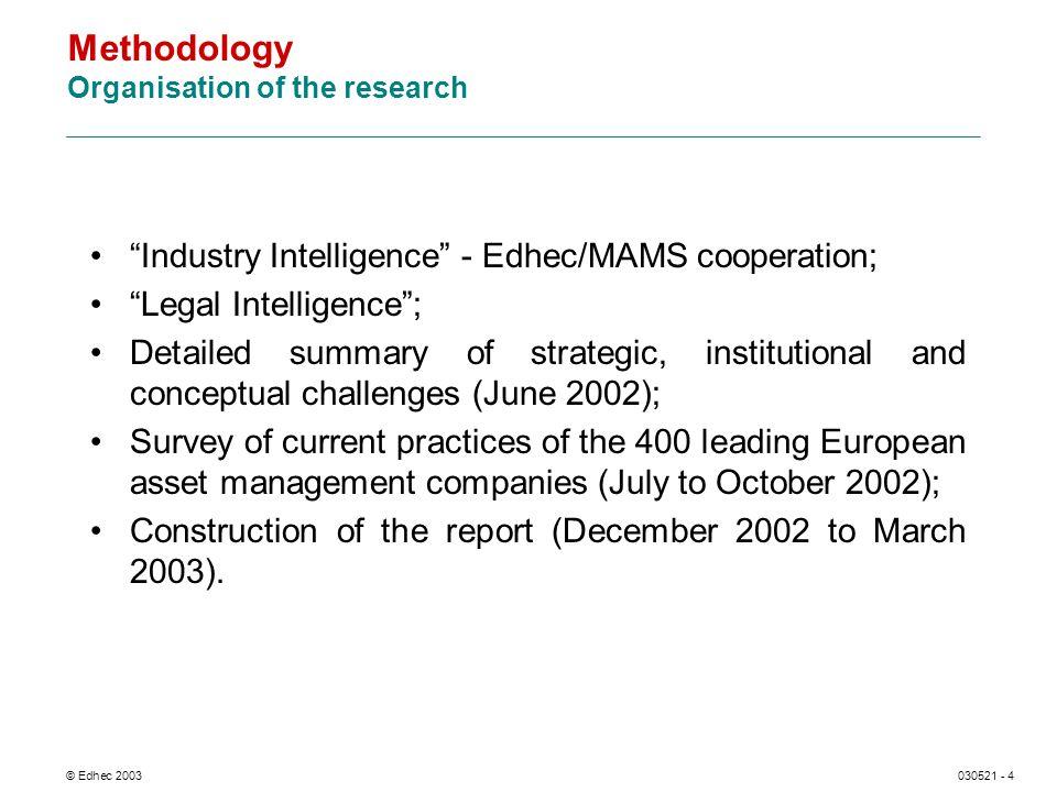 © Edhec 2003030521 - 4 Methodology Organisation of the research Industry Intelligence - Edhec/MAMS cooperation; Legal Intelligence; Detailed summary o