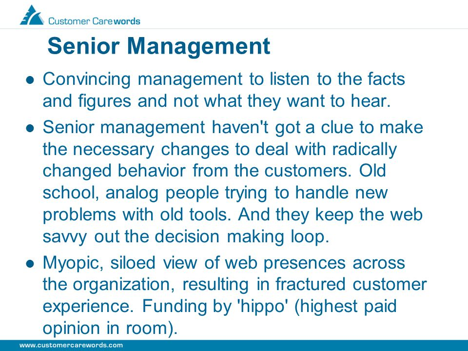 Senior Management Convincing management to listen to the facts and figures and not what they want to hear.