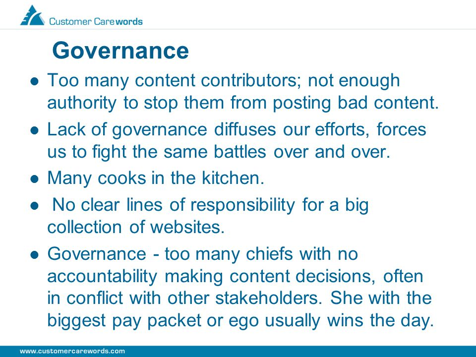 Governance Too many content contributors; not enough authority to stop them from posting bad content.