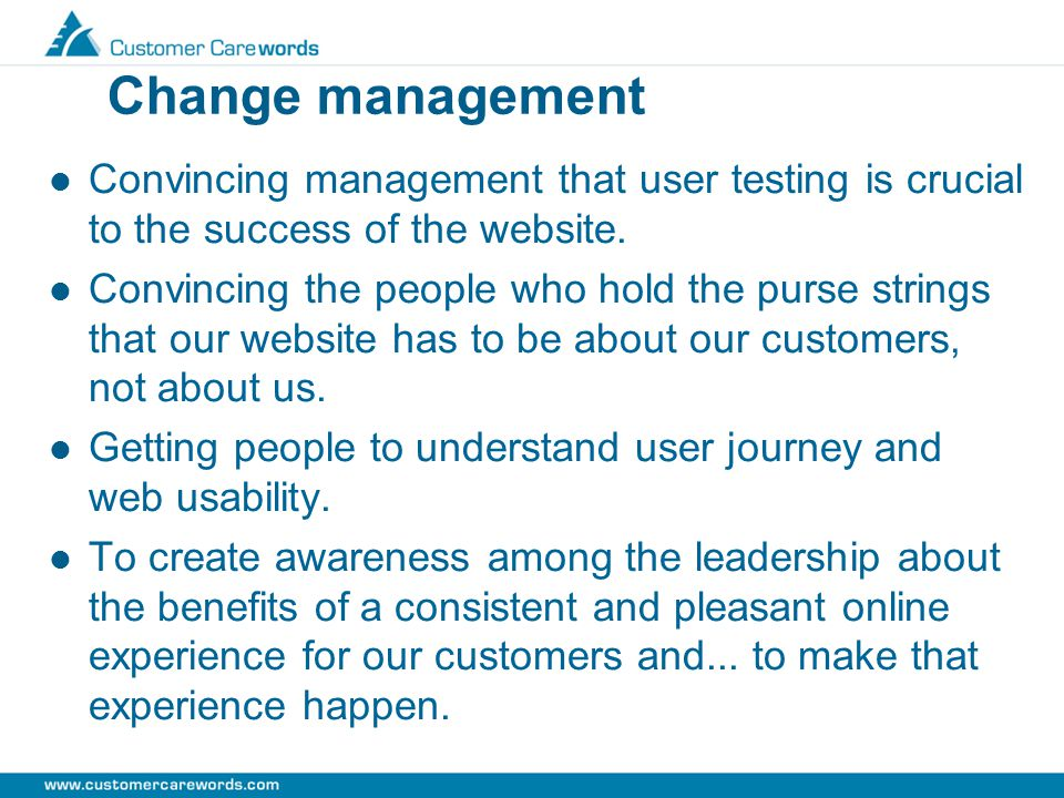 Change management Convincing management that user testing is crucial to the success of the website.