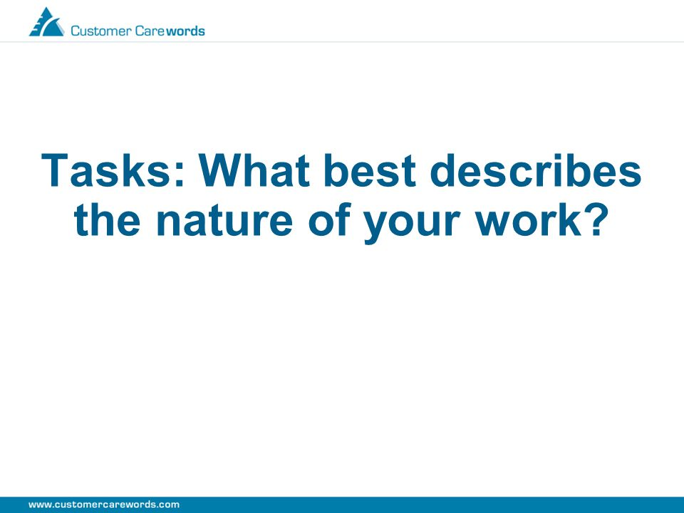 Tasks: What best describes the nature of your work?