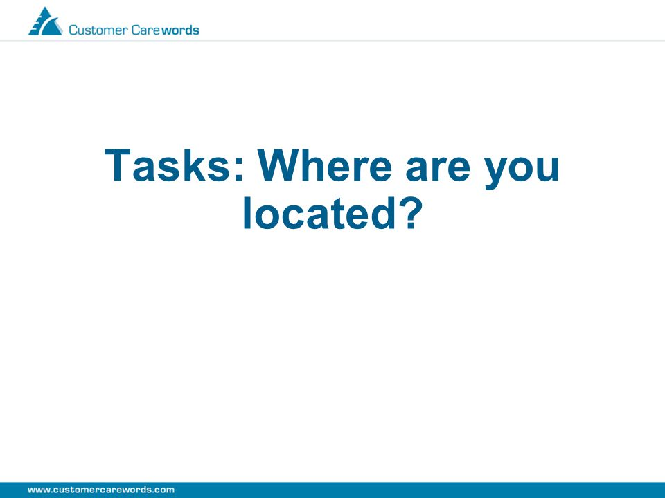 Tasks: Where are you located?