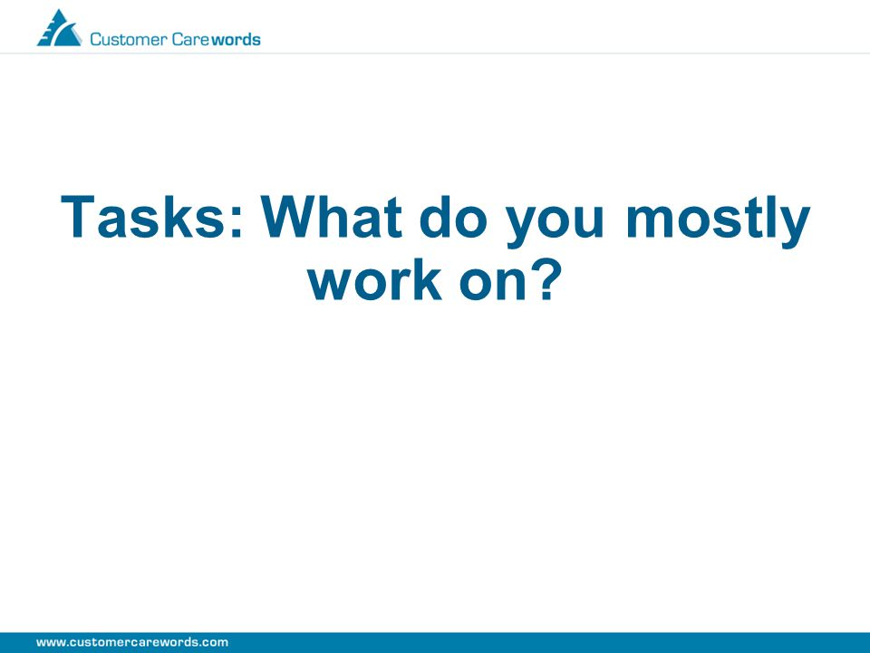 Tasks: What do you mostly work on